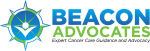 Beacon Advocates. Expert cancer care guidance and advocacy services when it is needed most.